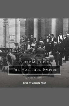 The Habsburg Empire: A New History A New History, Pieter M. Judson