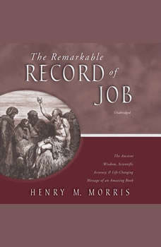 The Remarkable Record of Job: The Ancient Wisdom, Scientific Accuracy, and Life-Changing Message of an Amazing Book, Henry M. Morris