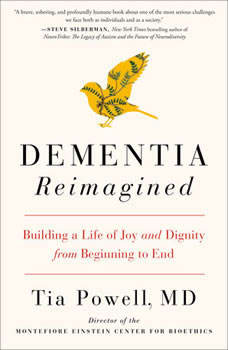 Dementia Reimagined: Building a Life of Joy and Dignity from Beginning to End, Tia Powell