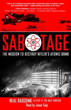 Sabotage: The Mission to Destroy Hitler's Atomic Bomb, Neal Bascomb