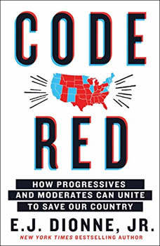 Code Red: How Progressives and Moderates Can Unite to Save Our Country, E.J. Dionne, Jr.