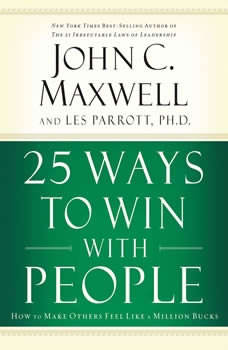 25 Ways to Win with People: How to Make Others Feel Like a Million Bucks How to Make Others Feel Like a Million Bucks, John C. Maxwell