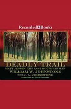 Deadly Trail: Matt Jensen: The Last Mountain Man, William W. Johnstone