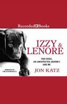 Izzy and Lenore: Two Dogs, an Unexpected Journey, and Me, Jon Katz
