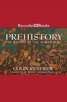 Prehistory: Making of the Human Mind Making of the Human Mind, Colin Renfrew