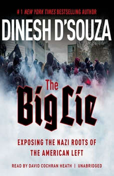 The Big Lie: Exposing the Nazi Roots of the American Left Exposing the Nazi Roots of the American Left, Dinesh DSouza