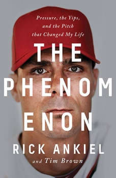 The Phenomenon: Pressure, the Yips, and the Pitch that Changed My Life Pressure, the Yips, and the Pitch that Changed My Life, Rick Ankiel
