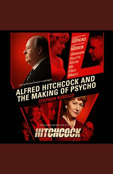 Alfred Hitchcock and the Making of Psycho, Stephen Rebello