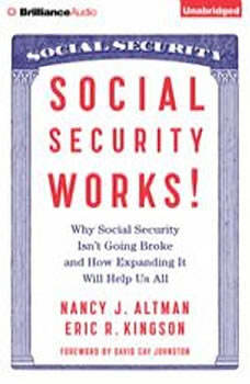 Social Security Works!: Why Social Security Isn't Going Broke and How Expanding It Will Help Us All Why Social Security Isn't Going Broke and How Expanding It Will Help Us All, Nancy Altman