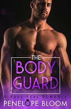 The Bodyguard: A Navy SEAL Romance, Penelope Bloom