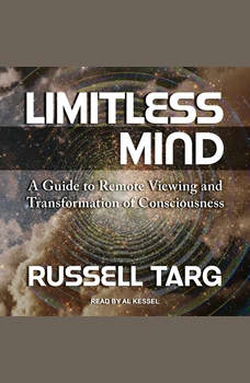 Limitless Mind: A Guide to Remote Viewing and Transformation of Consciousness, Russell Targ