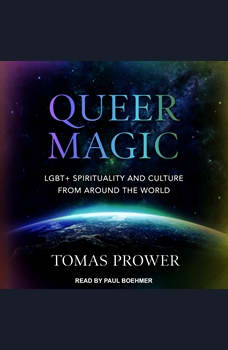 Queer Magic: LGBT+ Spirituality and Culture from Around the World, Tomas Prower