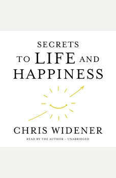 Secrets to Life and Happiness, Chris Widener