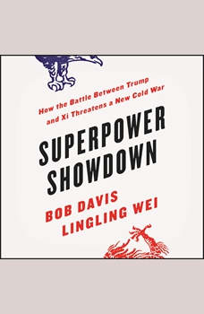Superpower Showdown: How the Battle between Trump and Xi Threatens a New Cold War, Bob Davis