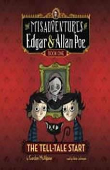 The Tell-Tale Start: The Misadventures of Edgar & Allan Poe, Book One, Gordon McAlpine