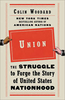 Union: The Struggle to Forge the Story of United States Nationhood, Colin Woodard
