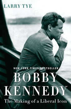 Bobby Kennedy: The Making of a Liberal Icon The Making of a Liberal Icon, Larry Tye