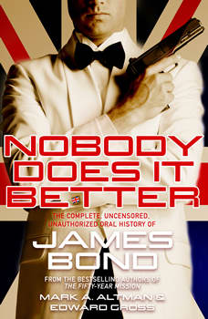 Nobody Does it Better: The Complete, Uncensored, Unauthorized Oral History of James Bond, Edward Gross