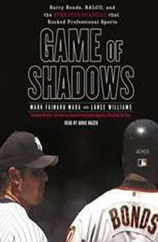 Game of Shadows: Barry Bonds, BALCO, and the Steroids Scandal That Rocked Professional Sports, Mark Fainaru-Wada
