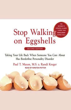 Stop Walking on Eggshells: Taking Your Life Back When Someone You Care about Has Borderline Personality Disorder Taking Your Life Back When Someone You Care about Has Borderline Personality Disorder, Randi Kreger