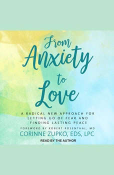 From Anxiety to Love: A Radical New Approach for Letting Go of Fear and Finding Lasting Peace, EdS Zupko