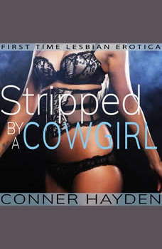 Stripped by a Cowgirl: Lesbian First Time Erotica, Conner Hayden