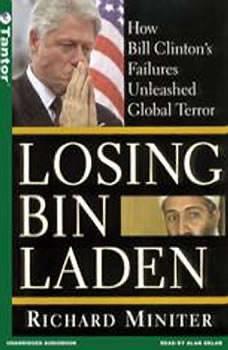 Losing Bin Laden: How Bill Clinton's Failures Unleashed Global Terror, Richard Miniter