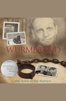 Wurmbrand: Tortured for Christ-the Complete Story, The Voice of the Martyrs
