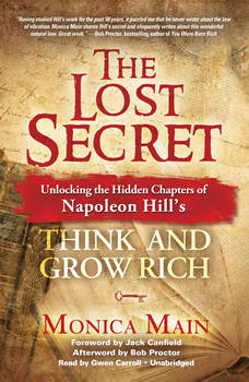 The Lost Secret: Unlocking the Hidden Chapters of Napoleon Hill's Think and Grow Rich, Monica Main