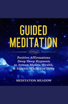 Guided Meditation: Positive Affirmations Deep Sleep Hypnosis to Attract Money, Wealth, & Success While You Sleep, Meditation Meadow