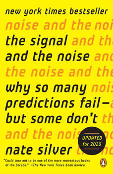 The Signal and the Noise: Why So Many Predictions Fail-but Some Don't, Nate Silver