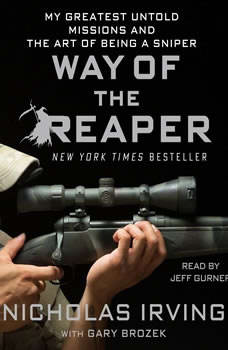 Way of the Reaper: My Greatest Untold Missions and the Art of Being a Sniper, Nicholas Irving