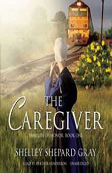 The Caregiver: Families of Honor, Book One Families of Honor, Book One, Shelley Shepard Gray