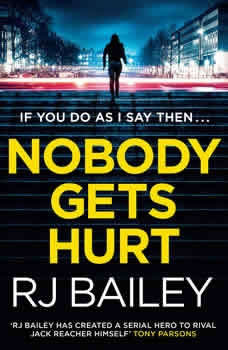 Nobody Gets Hurt: The second action thriller featuring bodyguard extraordinaire Sam Wylde The second action thriller featuring bodyguard extraordinaire Sam Wylde, RJ Bailey