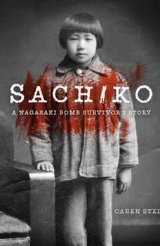 Sachiko: A Nagasaki Bomb Survivor's Story, Caren B. Stelson