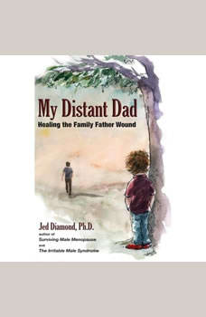My Distant Dad: Healing the Family Father Wound, Jed Diamond Ph.D.