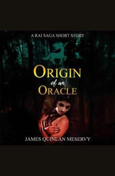 Origin of an Oracle: A Rai Saga Short Story, James Quinlan Meservy