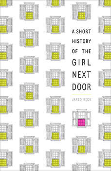 A Short History of the Girl Next Door, Jared Reck