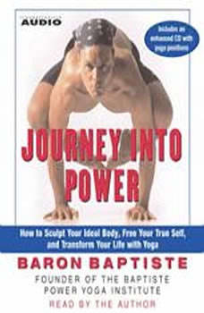 Journey Into Power: How to Sculpt your Ideal Body, Free  your True Self,  and Transform your life with Baptiste Power Vinyasa Yoga, Baron Baptiste