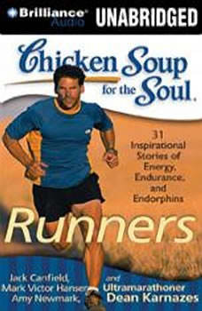 Chicken Soup for the Soul: Runners - 31 Stories on Starting Out, Running Therapy, and Camaraderie, Jack Canfield