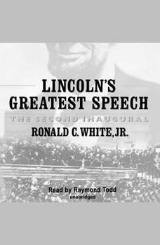 Lincolns Greatest Speech: The Second Inaugural, Ronald C. White, Jr.