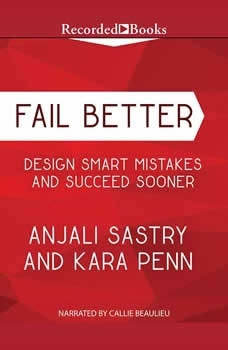 Fail Better: Design Smart Mistakes and Succeed Sooner, Anjali Sastry
