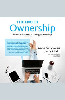 The End of Ownership: Personal Property in the Digital Economy, Aaron Perzanowski; Jason Schultz