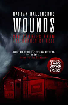Wounds: Six Stories from the Border of Hell, Nathan Ballingrud