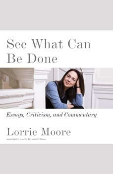 See What Can Be Done: Essays, Criticism, and Commentary, Lorrie Moore
