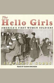 The Hello Girls: America's First Women Soldiers, Elizabeth Cobbs
