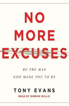 No More Excuses: Be the Man God Made You to Be Be the Man God Made You to Be, Tony Evans