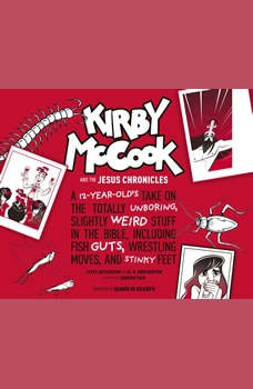 Kirby McCook and the Jesus Chronicles: A 12-Year-Olds Take on the Totally Unboring, Slightly Weird Stuff in the Bible, Including Fish Guts, Wrestling Moves, and Stinky Feet, M.N. Brotherton