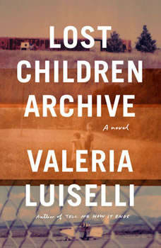 Lost Children Archive: A novel, Valeria Luiselli