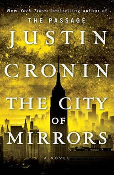 The City of Mirrors: A Novel (Book Three of The Passage Trilogy) A Novel (Book Three of The Passage Trilogy), Justin Cronin
